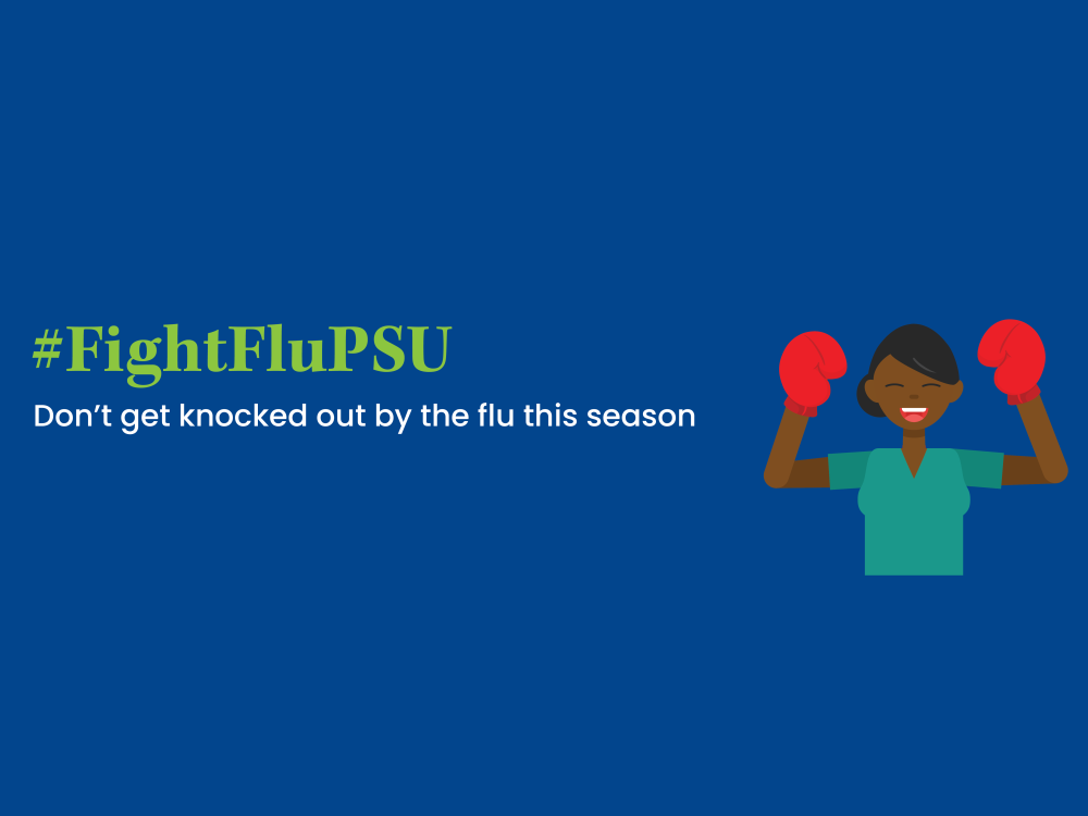 """A graphic that reads, """"#FightFluPSU: don't get knocked out by the flu this season."""""""